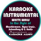 White Walls (In The Style Of Macklemore, Ryan Lewis, Schoolboy Q & Hollis) [karaoke Instrumental Version] - Single