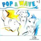 Pop & Wave V.3: Lots More Hits