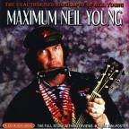 Maximum Neil Young: The Unauthorized Biography of Neil Young
