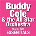 Buddy Cole & The All Star Orchestra: Studio 102 Essentials