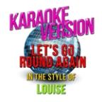 Let's Go Round Again (In The Style Of Louise) [karaoke Version] - Single