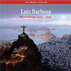 Music of Brazil  /  Luiz Barbosa /  Recordings 1932-1937