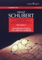 Schubert - The Trout/The Greatest Love & The Greatest Sorrow