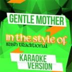 Gentle Mother (In The Style Of Irish Traditional) [karaoke Version] - Single