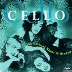 Cello: Subliminal Blues &amp; Greens