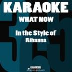 What Now (In The Style Of Rihanna) [karaoke Version] - Single