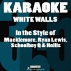 White Walls (In The Style Of Macklemore, Ryan Lewis, Schoolboy Q & Hollis) [karaoke Version] - Single