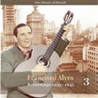 Music of Brazil / Francisco Alves, Volume 3 / 1933 - 1941