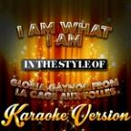 I Am What I Am (In The Style Of Gloria Gaynor From La Cage Aux Folles) [karaoke Version] - Single