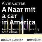 Alvin Curran: A Naar Mit A Car In America
