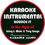 Bounce It (In The Style Of Juicy J, Wale & Trey Songz) [karaoke Instrumental Version] - Single