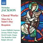 Nicholas Jackson: Choral Works; Mass For A Saint's Day; Requiem