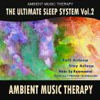 Ultimate Sleep System: Ambient Music Therapy, Vol. 2