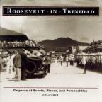 Roosevelt In Trinidad: Calypsos Of Events, Places, And Personalities 1933-1939