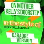 On Mother Kelly's Doorstep (In The Style Of Irish Traditional) [karaoke Version] - Single