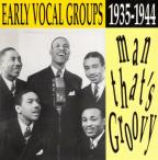 Man That's Groovy- Early Vocal Groups 1935-44