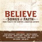Believe: Songs Of Faith From Today's Top Country &amp; Christian Artists