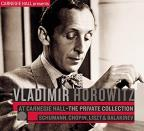 Vladimir Horowitz at Carnegie Hall - The Private Collection: Schumann, Chopin, Liszt & Balakirev
