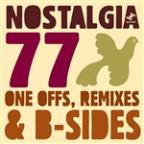 Nostalgia 77's One Offs, Remixes & B-Sides