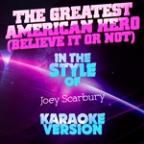 Greatest American Hero (Believe It Or Not) [in The Style Of Joey Scarbury] [karaoke Version] - Single