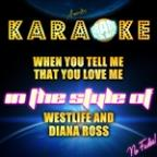 When You Tell Me That You Love Me (In The Style Of Westlife And Diana Ross) [karaoke Version] - Single