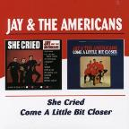 She Cried/Come a Little Bit Closer