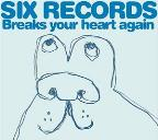 Six Records Breaks Your Heart Again