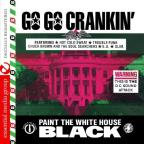 Go Go Crankin'-Paint The White House Black
