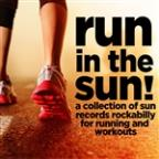 Run In The Sun - A Collection Of Sun Records Rockabilly For Running And Workouts With Jerry Lee Lewis, Bill Riley, Carl Perkins, Sonny Burgess, And More!