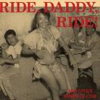 Ride, Daddy, Ride and Other Songs of Love