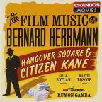 Film Music of Bernard Hermann: Hangover Square & Citizen Kane