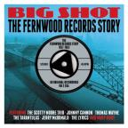 Big Shot:Fernwood Records Story 1957-62