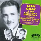 Glen Gray & His Casa Loma Orchestra: Live at Meadowbrook Ballroom, Cedar Grove, NJ 1940