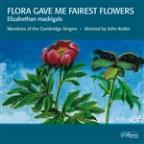 Flora Gave Me Fairest Flowers: Elizabethan madrigals