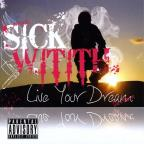 Mgi Presents: Sick Witith-Live Your Dream The Albu