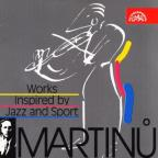 Martinu: Works Inspired by Jazz and Sport