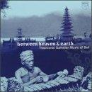 Between Heaven & Earth: Traditional Gamelan Music Of Bali