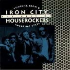 Pumping Iron And Sweating Steel: The Best Of The Iron City Houserockers.