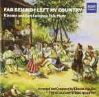 Far Behind I Left My Country: Klezmer and East European Folk Music