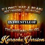 If I Only Had A Brain (Extended Version) [in The Style Of The Wizard Of Oz] [karaoke Version] - Single