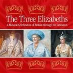 Three Elizabeths: A Musical Celebration Of Britain Through The Centuries