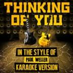 Thinking Of You (In The Style Of Paul Weller) [karaoke Version] - Single