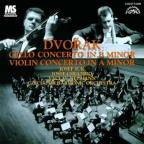 Dvorak: Cello Concerto in B minor; Violin Concerto in A minor