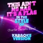 This Ain't No Rag, It's A Flag (In The Style Of The Charlie Daniels Band) [karaoke Version] - Single