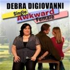 Debra Digiovanni: Single, Awkward, Female