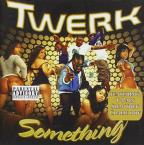 Twerk Something
