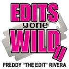 "Edits Gone Wild II By Freddy ""The Edit"" Rivera"