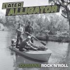 Later Alligator: Louisiana Rock 'n' Roll