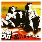 Far Out/Warpigs