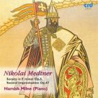 Nikolai Medtner: Sonata in F minor, Op. 5; Second Improvisation, Op. 4